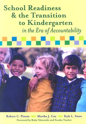 School Readiness and the Transition to Kindergarten in the Era of Accountability By Pianta, Robert C. (EDT)/ Cox, Martha J. (EDT)/ Snow, Kyle L. (EDT)